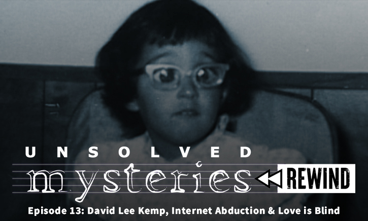 Unsolved Mysteries Rewind EP13: David Lee Kemp, Internet Abduction & Love is Blind