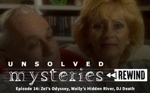 Unsolved Mysteries Rewind EP14: Zel's Odyssey, Wally's Hidden River, DJ Death
