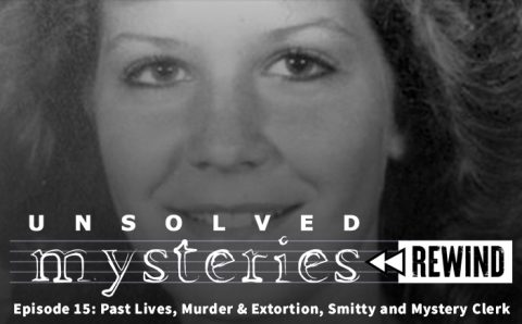 Unsolved Mysteries Rewind EP15: Past Lives, Murder & Extortion, Smitty and Mystery Clerk