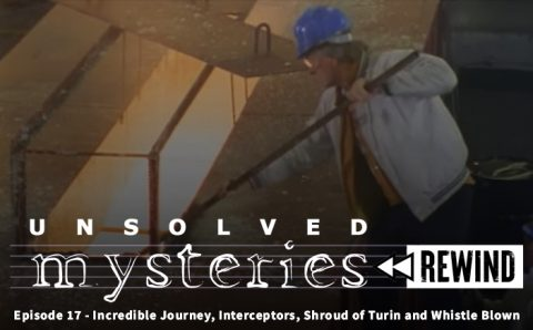 Unsolved Mysteries Rewind EP17 – Incredible Journey, Interceptors, Shroud of Turin and Whistle Blown