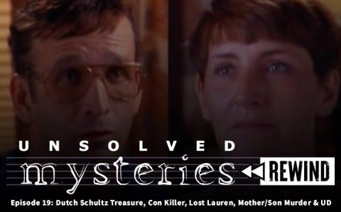 Unsolved Mysteries Rewind – Episode 19: Dutch Schultz Treasure, Con Killer, Lost Lauren, Mother/Son Murder & UD