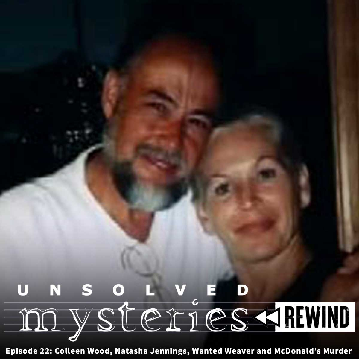 Unsolved Mysteries Rewind: EP22: Colleen Wood, Natasha Jennings, Wanted Weaver and McDonald's Murder