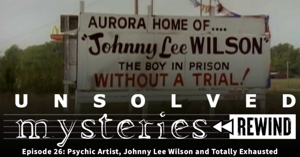Unsolved Mysteries Rewind: EP26: Psychic Artist, Johnny Lee Wilson and Totally Exhausted