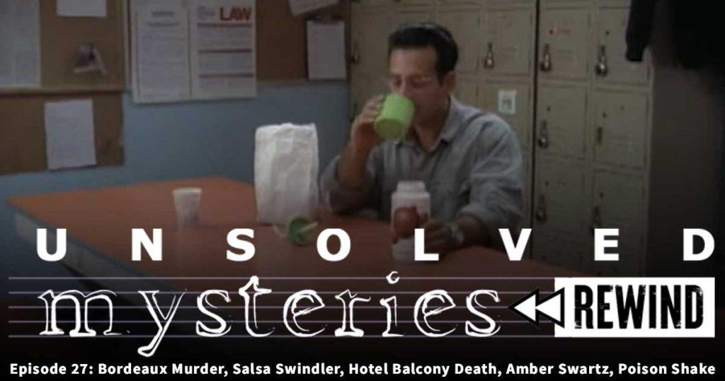 Unsolved Mysteries Rewind – EP27: Bordeaux Murder, Salsa Swindler, Hotel Balcony Death, Amber Swartz, Poison Shake