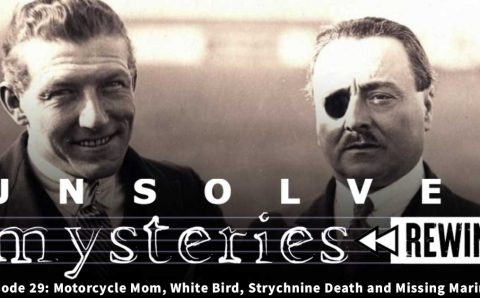 Unsolved Mysteries Rewind – ep29: Motorcycle Mom, White Bird, Strychnine Death and Missing Mariners
