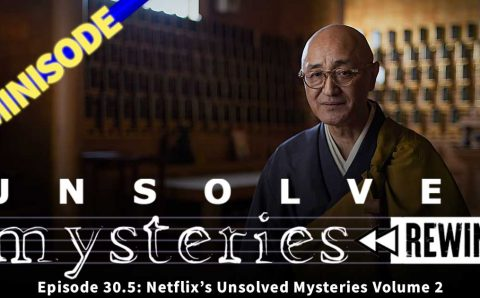 Minisode: We Discuss Netflix's Unsolved Mysteries Volume 2!